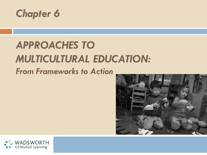 Ppt approaches to multicultural education from frameworks to approaches to multicultural education from frameworks to action toneelgroepblik Images