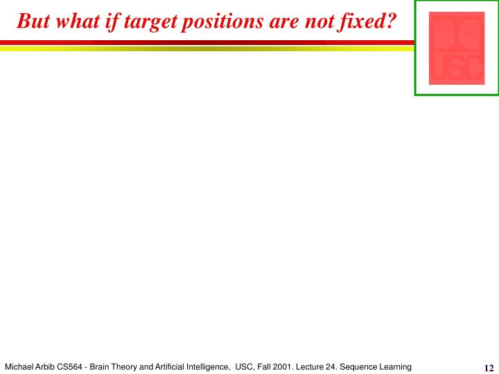But what if target positions are not fixed?