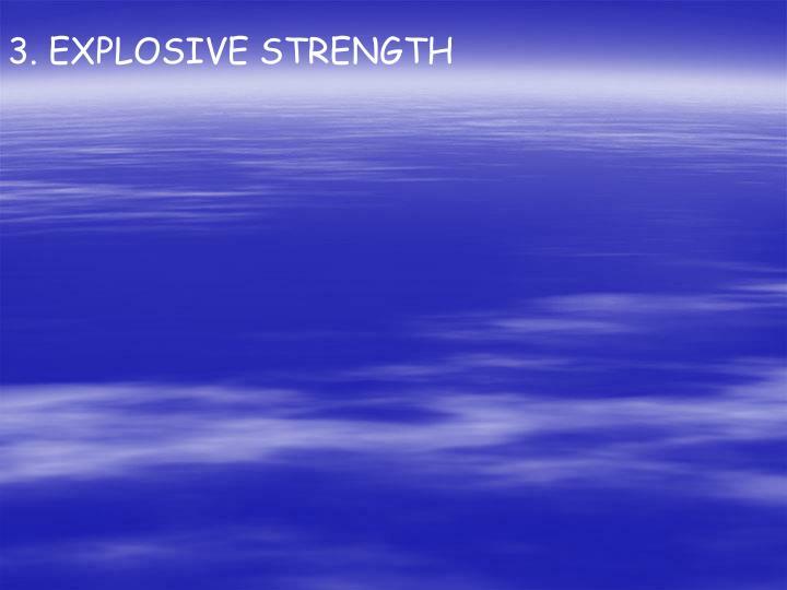 3. EXPLOSIVE STRENGTH