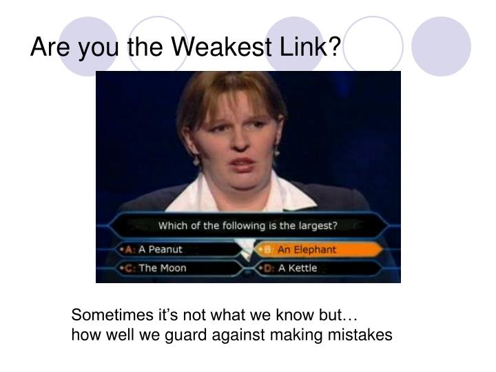 Are you the weakest link