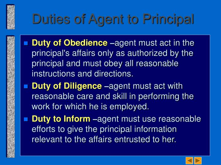 duties between agent and principal On the other hand, it rules the internal relationship between principal and agent  as well, thereby imposing certain duties on the representative.