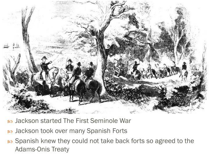 Jackson started The First Seminole War