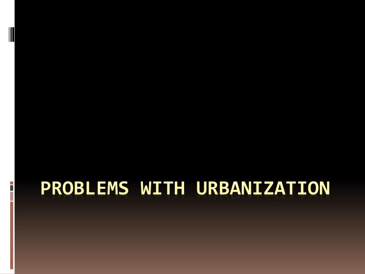what new social problems did urbanization create Urbanization can also create connected and cascading effects for example, high population density fuels property bubbles while a shortage of affordable housing contributes to social exclusion, with this combination threatening to destabilize the wider economy and increase social instability.
