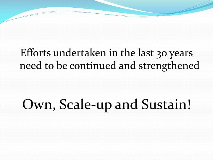 Efforts undertaken in the last 30 years need to be continued and strengthened