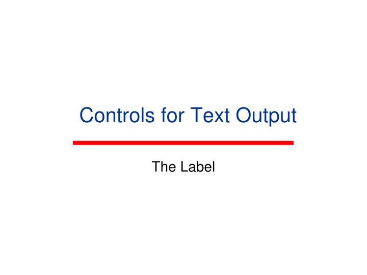 Controls for Text Output