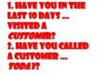 1 have you in the last 10 days visited a custome r 2 have you called a customer today