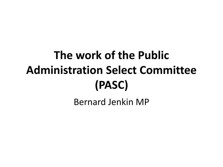 The work of the Public Administration Select Committee (PASC)