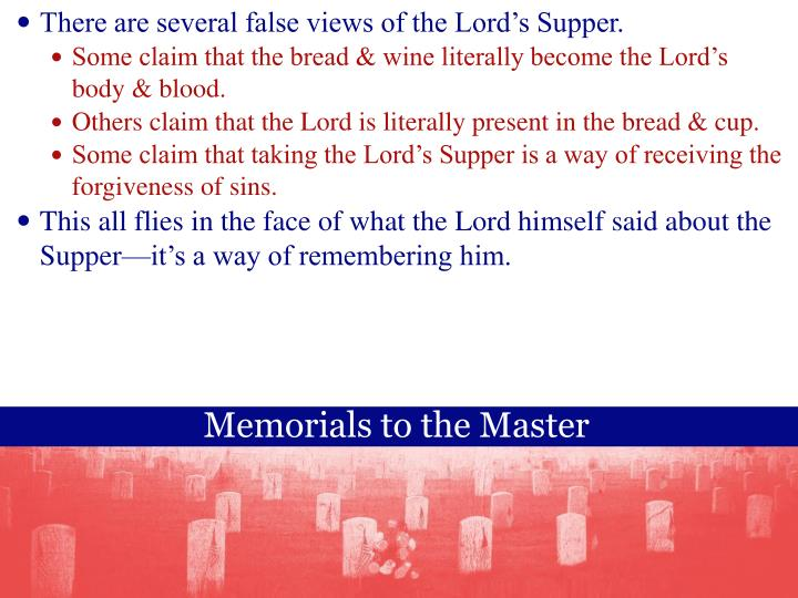 There are several false views of the Lord's Supper.