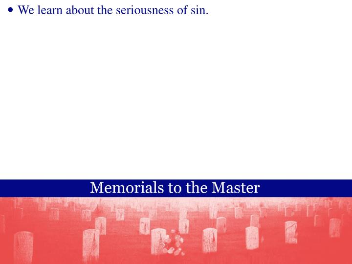 We learn about the seriousness of sin.