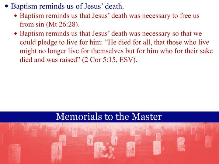 Baptism reminds us of Jesus' death.