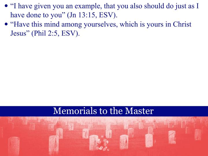 """""""I have given you an example, that you also should do just as I have done to you"""" (Jn 13:15, ESV)."""
