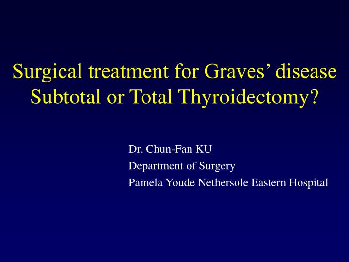 surgical treatment for graves disease subtotal or total thyroidectomy n.