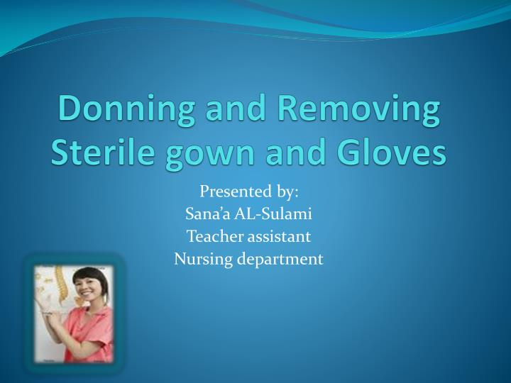 PPT - Donning and Removing Sterile gown and Gloves PowerPoint ...