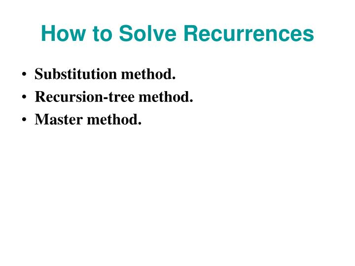 How to Solve Recurrences