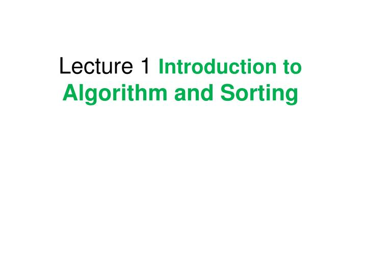 Lecture 1 introduction to algorithm and sorting