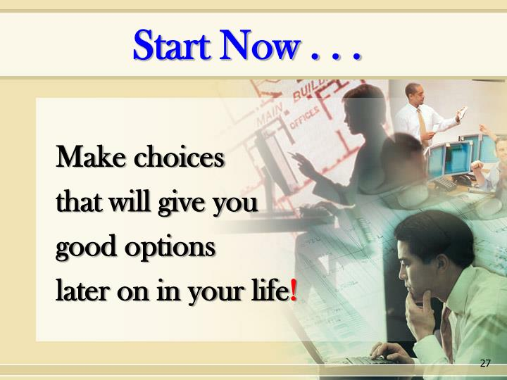 Start Now . . .