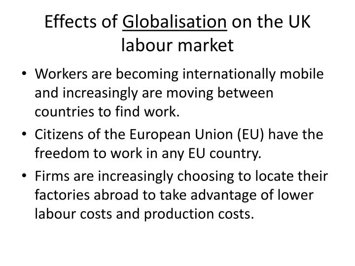 effect of globalization on the uk Ippr's associate director will straw looks at uk higher education through the lens of globalised politics, arguing that uk he needs to remain at the top of its game and maintain its traditional export power at all costs.
