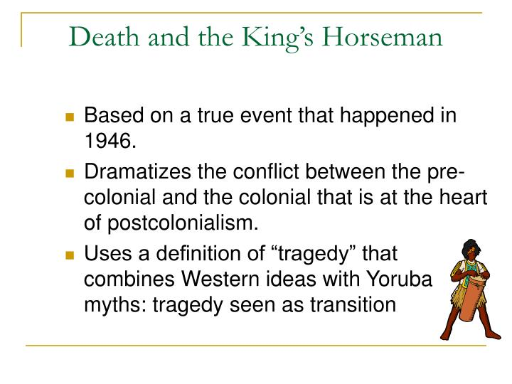 the cultural clash in death and the kings horseman by wole soyinka Signs: a journal of women in culture and society 26, no 2: 355-388  soyinka  tells us in his author's note that death and the king's horseman is based on.