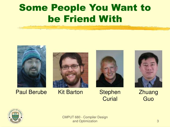 Some people you want to be friend with