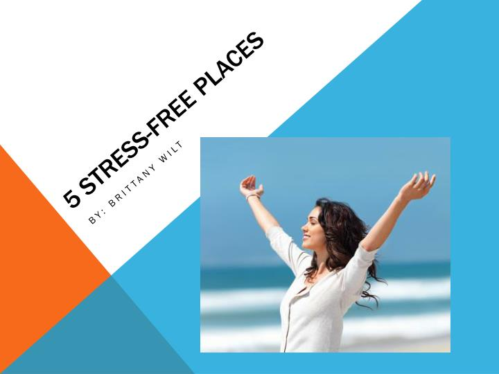 5 stress free places