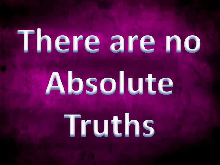There are no Absolute Truths