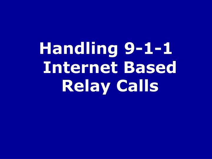 Handling 9-1-1 Internet Based Relay Calls