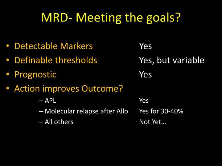 MRD- Meeting the goals?