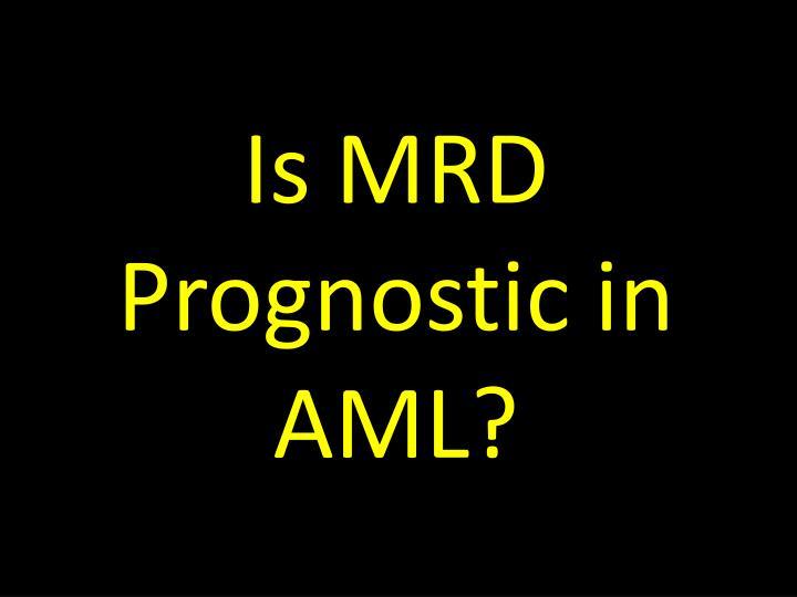 Is MRD Prognostic in AML?