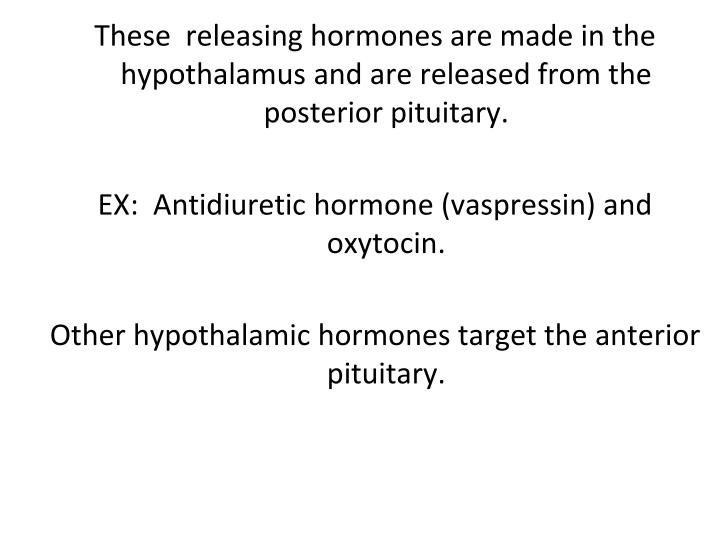 These  releasing hormones are made in the hypothalamus and are released from the posterior pituitary.