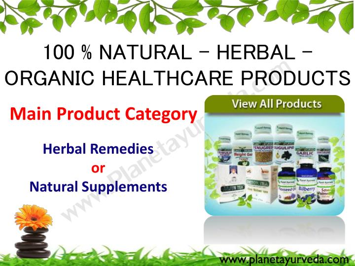 100 % NATURAL – HERBAL –ORGANIC HEALTHCARE PRODUCTS