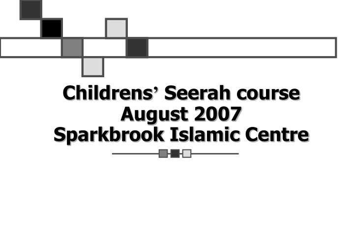 childrens seerah course august 2007 sparkbrook islamic centre