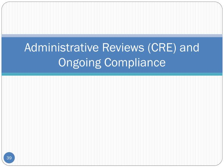 Administrative Reviews (CRE) and Ongoing Compliance