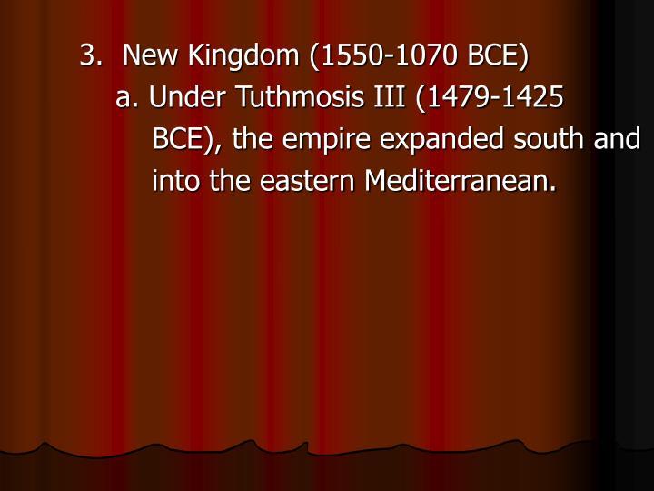 3.  New Kingdom (1550-1070 BCE)