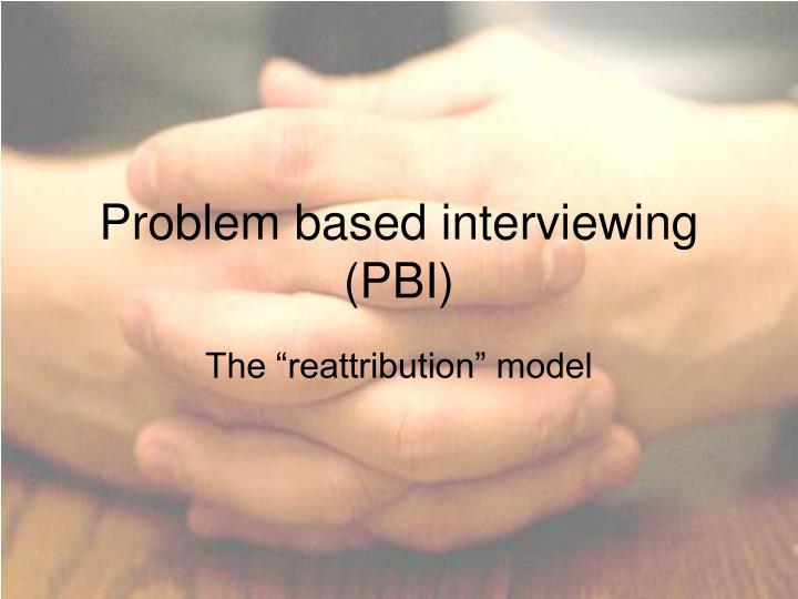 Problem based interviewing (PBI)