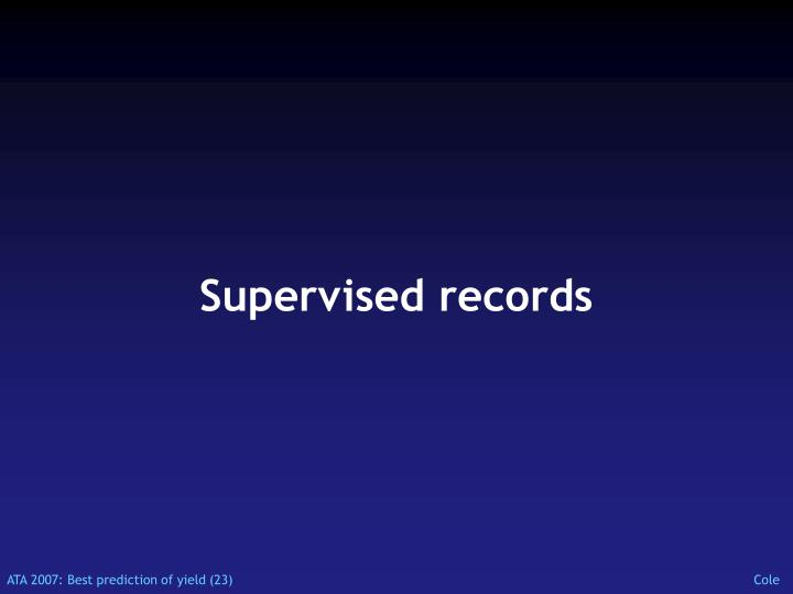 Supervised records