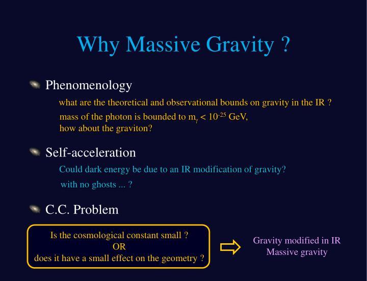 Why Massive Gravity ?
