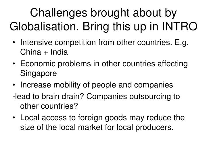 Challenges brought about by globalisation bring this up in intro