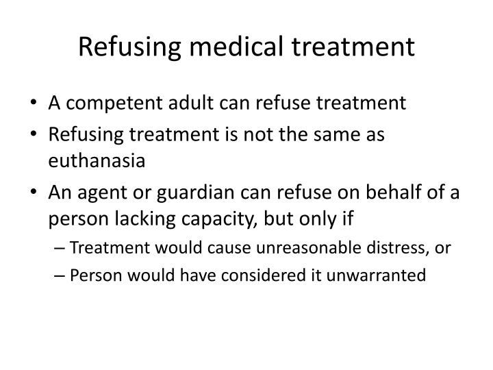 refuse treatment The history of the right to refuse medical treatment in the usa is often traced back to two judicial opinions: • union pacific railway co v botsford, 141 us 250, 251 (1891) (botsford sued railroad for.