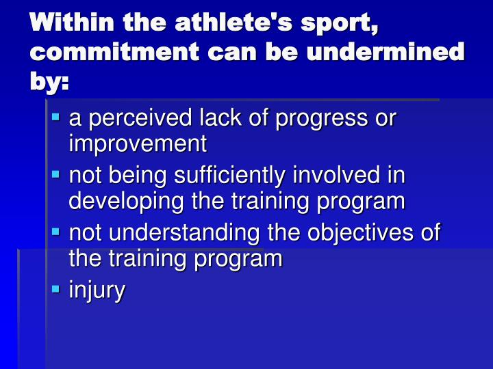 Within the athlete's sport, commitment can be undermined by: