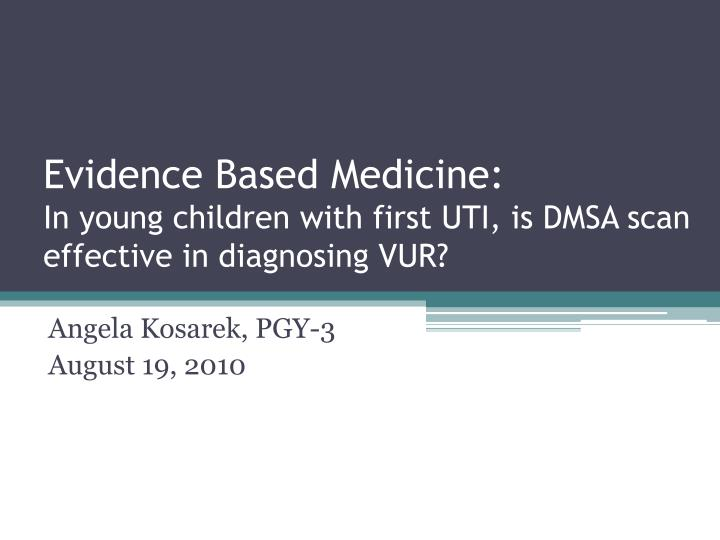 Evidence based medicine in young children with first uti is dmsa scan effective in diagnosing vur
