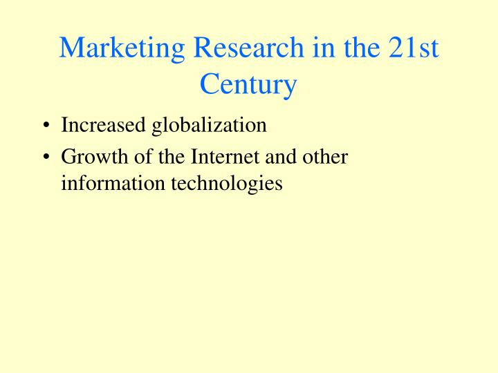 Marketing Research in the 21st Century