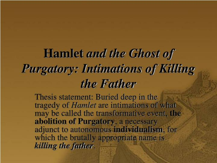 Hamlet and the ghost of purgatory intimations of killing the father