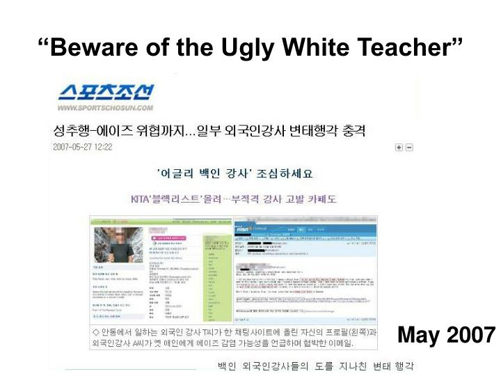 """Beware of the Ugly White Teacher"""