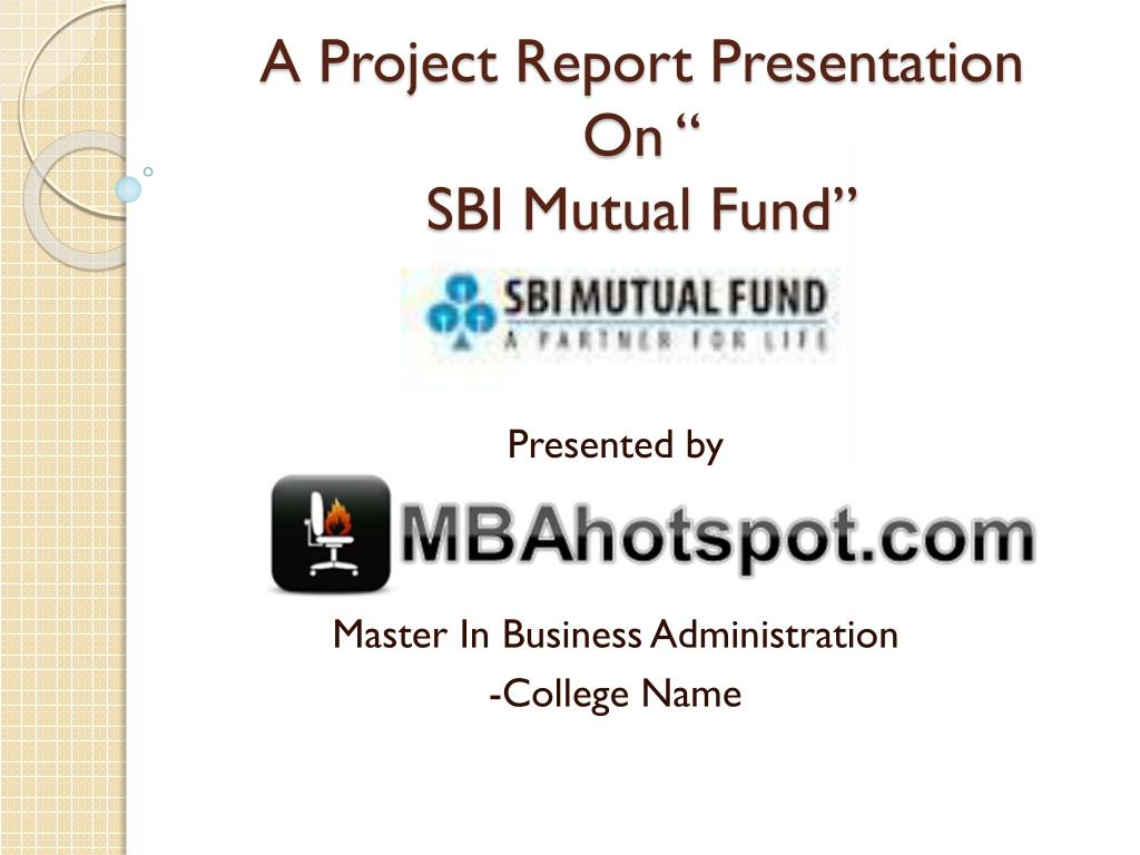 "A project report presentation on "" sbi mutual fund"" ppt video."