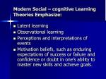 modern social cognitive learning theories emphasize