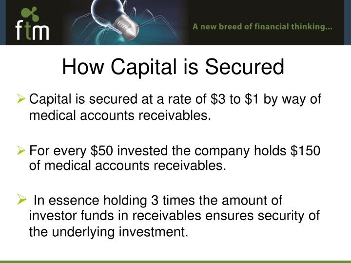 Capital is secured at a rate of $3 to $1 by way of medical accounts receivables.