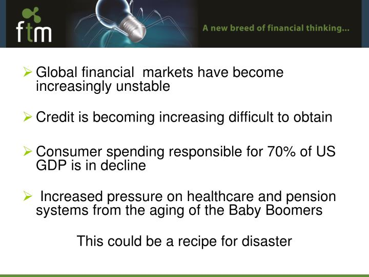 Global financial  markets have become increasingly unstable