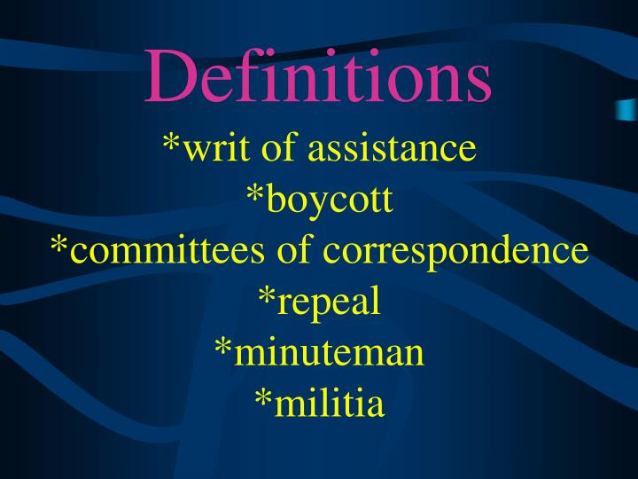Definitions writ of assistance boycott committees of correspondence repeal minuteman militia