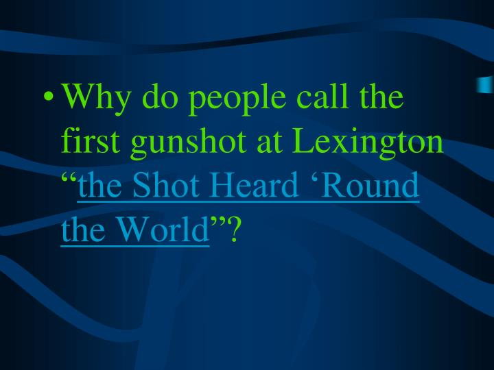 Why do people call the first gunshot at Lexington ""