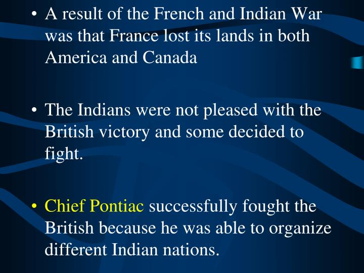 A result of the French and Indian War was that France lost its lands in both America and Canada